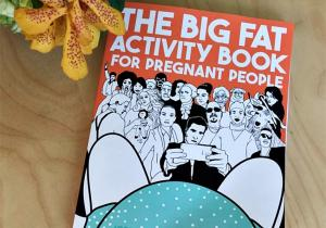 The Big Fat Activity Book for Pregnant People -- Ghid amuzant al viitoarelor mamici