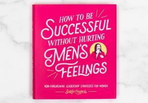 Cum sa ai succes... -- ...fara sa ranesti sentimentele barbatilor
